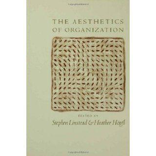 The Aesthetics of Organization: Stephen Andrew Linstead, Heather Joy H�pfl: 9780761953227: Books