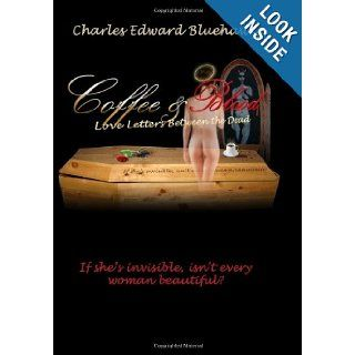 Coffee and Blood   Love Letters Between the Dead: If she's invisible, isn't every Woman beautiful?: Charles Edward Bluehawk, Kenneth Slenker: 9780983151593: Books