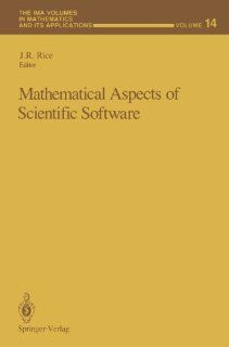 Mathematical Aspects of Scientific Software (The IMA Volumes in Mathematics and its Applications): J.R. Rice: 9781468470765: Books