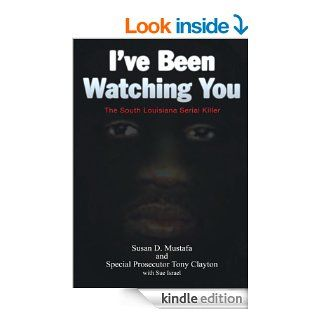I've Been Watching You: The South Louisiana Serial Killer eBook: Sue Israel, Susan D. Mustafa, Tony Clayton: Kindle Store