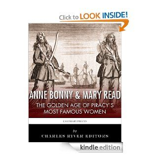 Anne Bonny & Mary Read The Golden Age of Piracy's Most Famous Women eBook Charles River Editors Kindle Store