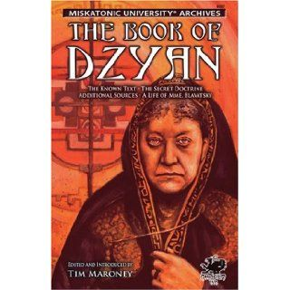 The Book of Dzyan: The Known Text, The Secret Doctrine, Additional Sources, A Life of Mme. Blavatsky (Call of Cthulhu fiction): Helena Petrovna Blavatsky, Tim Maroney, Jamie Oberschlake: 9781568822594: Books