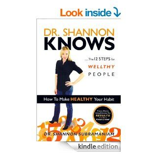 Dr. Shannon Knows: The 12 Steps for Wellthy People eBook: Dr. Shannon Subramaniam: Kindle Store