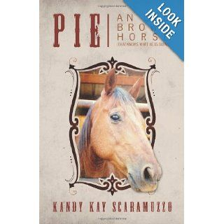 Pie: An Old Brown Horse (That Knows What He Is Doing): Kandy Kay Scaramuzzo: 9781478720478: Books
