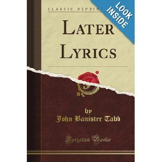 Later Lyrics (Classic Reprint) John Banister Tabb Books