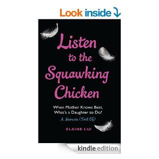 Listen to the Squawking Chicken: When Mother Knows Best, What's a Daughter To Do? A Memoir (Sort Of)   Kindle edition by Elaine Lui. Biographies & Memoirs Kindle eBooks @ .