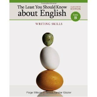 The Least You Should Know about English: Writing Skills, Form B 11th (eleventh) Edition by Wilson, Paige, Glazier, Teresa Ferster published by Cengage Learning (2012): Books