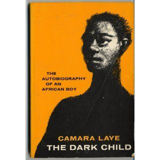 The Dark Child: The Autobiography of an African Boy: Camara Laye, James Kirkup, Ernest Jones, Philippe Thoby Marcellin: 9780809015481: Books