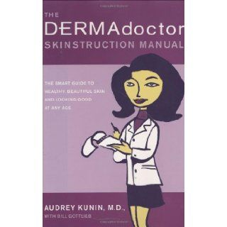 The DERMAdoctor Skinstruction Manual The Smart Guide to Healthy, Beautiful Skin and Looking Good at Any Age M.D., Audrey Kunin, Bill Gottlieb 9780743264990 Books