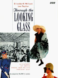 Through the Looking Glass A History of Dress from 1860 to the Present Day (9780563214410) Elizabeth Wilson, Lou Taylor Books
