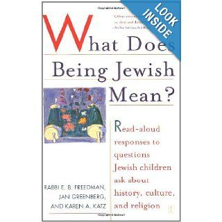 What Does Being Jewish Mean?: Read Aloud Responses to Questions Jewish Children Ask About History, Culture, and Religion: Rabbi E.b. Freedman, Jan Greenberg, Karen A. Katz: 9780743254137: Books