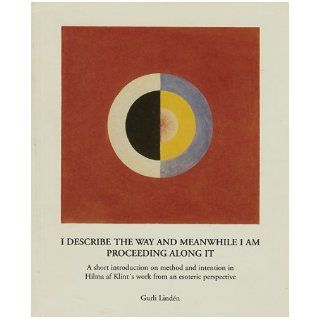 I DESCRIBE THE WAY AND MEANWHILE I AM PROCEEDING ALONG IT A short introduction on method and intention in Hilma af Klint's work from an esoteric perspective. Gurli Linden Books