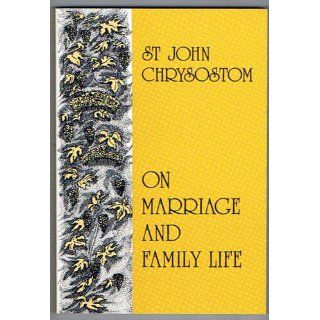 On Marriage and Family Life: Saint John Chrysostom: 9780913836866: Books