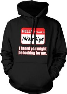 Hello My Name Is Mister Right, I Heard You Might Be Looking For Me Hooded Sweatshirt, Funny Mr. Right Design Hoodie: Clothing