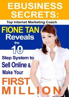 eBusiness Secrets: Fione Tan Reveals the Ten   Step System to Sell Online and Make Your First Million: Fione Tan: 9780470829806: Books