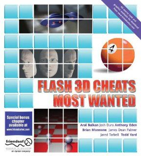 Flash 3D Cheats Most Wanted: Aral Balkan, Josh Dura, Anthony Eden, Brian Monnone, James Dean Palmer, Jared Tarbell, Todd Yard: 9781590592212: Books