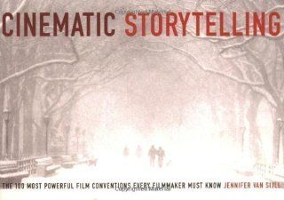 Cinematic Storytelling: The 100 Most Powerful Film Conventions Every Filmmaker Must Know by Jennifer Van Sijll published by Michael Wiese Productions (2005): Books