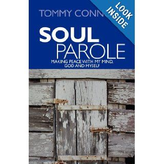 Soul Parole: Making Peace with My Mind, GOD and Myself (Volume 1): Tommy Connolly, Andrea Hinz, Denise Unland, Donna Hoffman, Chris Jaksy, Kallan Dee Elias, David Brenner, Tom Dreesen: 9780615583563: Books