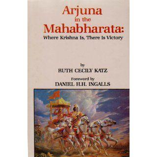 Arjuna in the Mahabharata: Where Krishna is, There is Victory: Ruth Cecily Katz: 9788120807440: Books