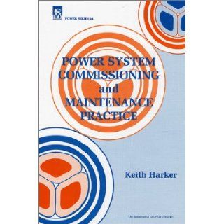 Power System Commissioning and Maintenance Practice (Iet Power) K. Harker 9780852969090 Books