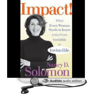Impact!: What Every Woman Needs to Know to Go from Invisible to Invincible (Audible Audio Edition): Nancy D. Solomon, Eileen Stevens: Books