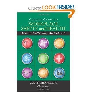 Concise Guide to Workplace Safety and Health: What You Need to Know, When You Need It: Gary Chambers: 9781439807323: Books