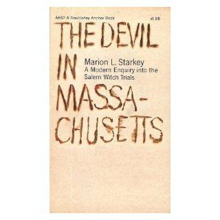 The Devil in Massachusetts A Modern Enquiry into the Salem Witch Trials Marion L. Starkey 9780385035095 Books