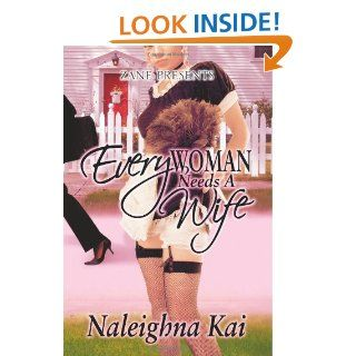 Every Woman Needs a Wife: Naleighna Kai: 9781593090609: Books