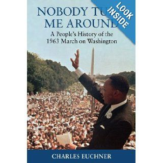 Nobody Turn Me Around: A People's History of the 1963 March on Washington: Charles Euchner: Books