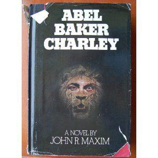 Abel Baker Charley: John R. Maxim: 9780395344095: Books