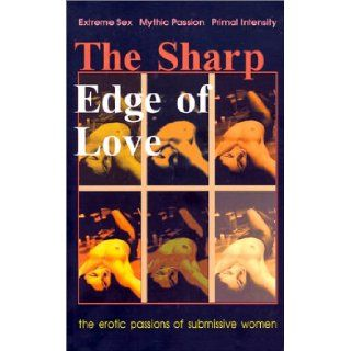 The Sharp Edge of Love: Extreme Sex! Mythic Romance! Primal Intensity!: Galen: 9780970334909: Books