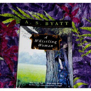 A Whistling Woman: A.S. Byatt: 9780679776901: Books