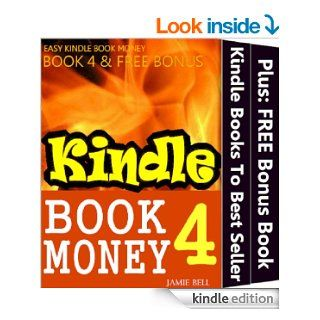 How To Bring Your Kindle Books from Nowhere To Best Seller (Kindle Book Money #4) (Make Money with Kindle Books   How to Write & Sell Fiction & NonfictionWriting, Marketing & Selling Series) eBook: Jamie Bell: Kindle Store