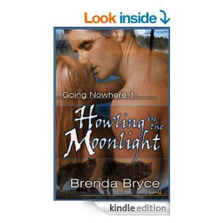 Howling in the Moonlight [Going Nowhere 1]   Kindle edition by Brenda Bryce. Paranormal Romance Kindle eBooks @ .
