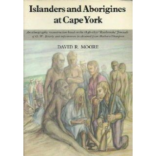 "Islanders and Aborigines at Cape York: An ethnographic reconstruction based on the 1848 1850 ""Rattlesnake"" journals of O.W. Brierly and information he obtained from Barbara Thompson (AIAS new series): David R Moore: 9780391009486: Books"