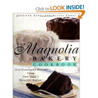 The Magnolia Bakery Cookbook: Old Fashioned Recipes From New York's Sweetest Bakery: Jennifer Appel, Allysa Torey: 9780684859101: Books