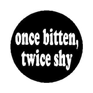 """Proverb Saying Quote """" ONCE BITTEN , TWICE SHY """" Pinback Button 1.25"""" Pin / Badge"""