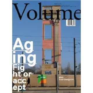 Volume 27: Aging: AA Bronson, Arons & Gelauf, Paul Meurs, Deanne Simpson, Geoff Manaugh, and many others, Archis + AMO + C LAB: 9789077966273: Books
