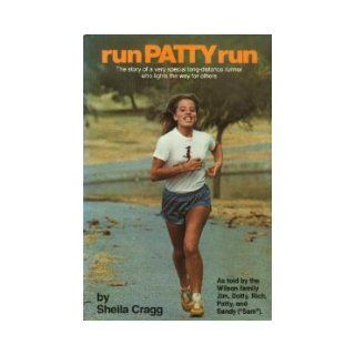 Run Patty Run The Story of a Very Special Long Distance Runner Who Lights the Way for Others Sheila Cragg 9780062501608 Books