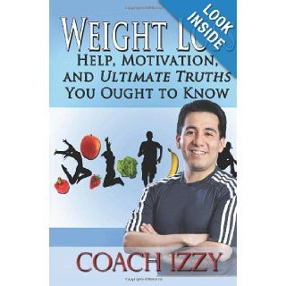 Weight Loss: Help, Motivation, And Ultimate Truths You Ought To Know: Coach Izzy, Jennifer J. Wilhoit Ph.D.: 9781475248609: Books