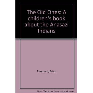 The Old Ones: A Children's Book About the Anasazi Indians: Brian Freeman, Jodi Freeman, Terry Flanagan: 9780937871270: Books