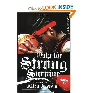 Only the Strong Survive: The Odyssey of Allen Iverson: Larry Platt: 9780060097745: Books