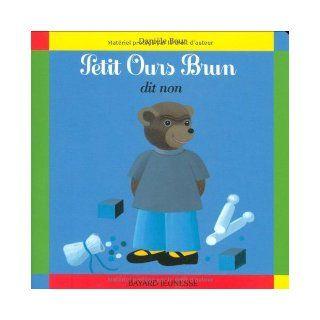 Petit Ours Brun Petit Ours Brun Dit Non (French Edition) Claude Lebrun, Dani�le Bour 9782227709041 Books