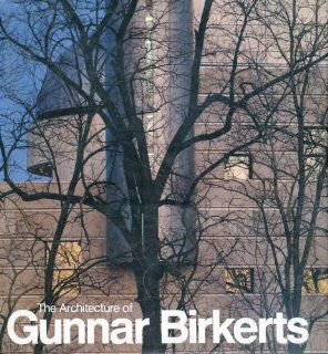 The Architecture of Gunnar Birkerts: Kay Kaiser: 9781558350519: Books