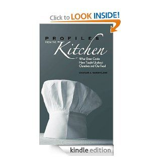 Profiles from the Kitchen What Great Cooks Have Taught Us about Ourselves and Our Food eBook Charles A. Baker Clark Kindle Store