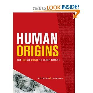 Human Origins: What Bones and Genomes Tell Us about Ourselves: Dr. Rob DeSalle, Ian Tattersall: Books