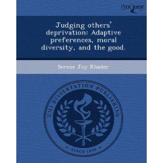 Judging others' deprivation: Adaptive preferences, moral diversity, and the good.: Serene Joy Khader: 9781243753915: Books