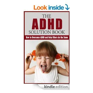 ADHD Solution Book: How to Overcome ADHD and Help Others do the Same: ADHD Revealed (ADHD, Parenting Children, ADD, Attention Deficit Disorder, Smart but Scattered Book 1)   Kindle edition by Vivian Morgan. Health, Fitness & Dieting Kindle eBooks @ .
