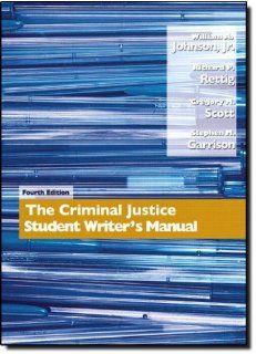 Criminal Justice Student Writer's Manual, The (4th Edition) (9780132318761): William A. Johnson, Richard P. Rettig, Gregory M. Scott, Stephen M. Garrison: Books