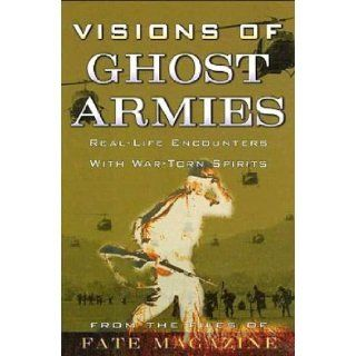 Visions of Ghost Armies: Real Life Encounters with War Torn Spirits (from the Files of Fate Magazine!): From the Files of Fate Magazine: 9780760739549: Books
